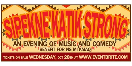 Sipkne'Katik Strong - A Benefit Supporting the NS Mi'kmaq People tickets