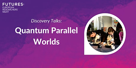 Discovery Talks: Quantum Parallel Worlds tickets
