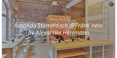 Rotonda Stammtisch @Fränk´ness by Alexander Herrmann Tickets
