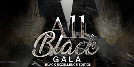 ALL BLACK GALA: BLACK EXCELLENCE EDITION tickets