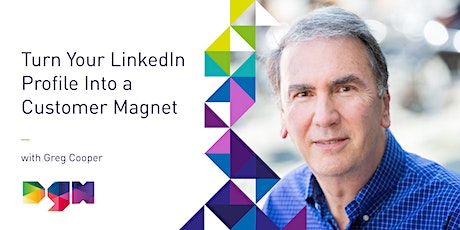 Turn Your LinkedIn Profile Into a Customer Magnet - DGH & Greg Cooper tickets