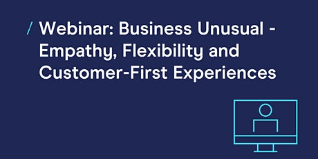 Business Unusual - Empathy, Flexibility and Customer-First Experiences tickets