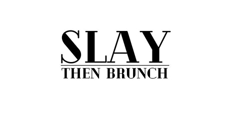 Slay Then Brunch tickets