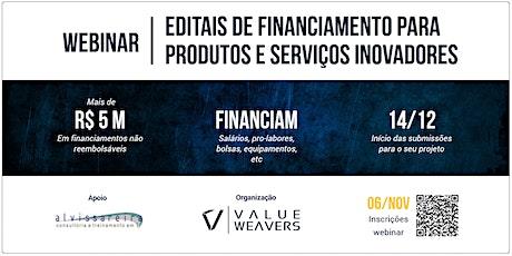 WEBINAR - EDITAIS DE FINANCIAMENTO PARA PRODUTOS E SERVIÇOS INOVADORES bilhetes