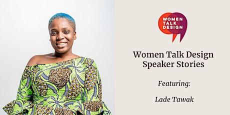 Women Talk Design Speaker Stories: Lade Tawak tickets