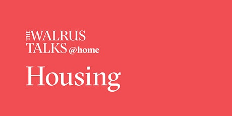 The Walrus Talks at Home: Housing tickets