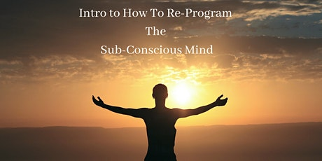 Intro How To Re-Program Your Sub-Conscious Mind and Align To Your Desires tickets