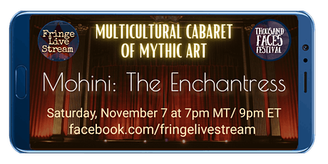 FringeLiveStream & Thousand Faces Festival I MOHINI: THE ENCHANTRESS tickets