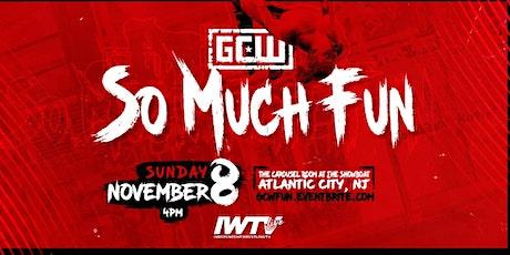GCW Presents SO MUCH FUN tickets