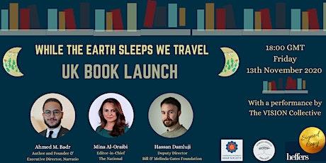 While the Earth Sleeps We Travel UK Book Launch: Badr,  Al-Oraibi & Damluji tickets