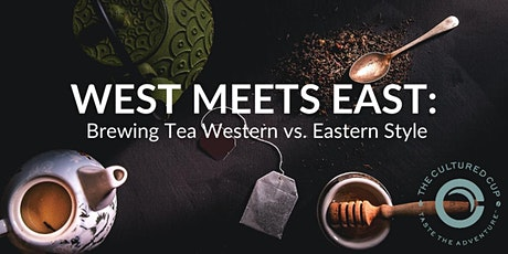 West Meets East: Brewing Tea Western vs. Eastern Style tickets