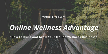 The Online Wellness Advantage - Broadcasted Live tickets