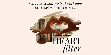 SELF LOVE EXODUS VIRTUAL WORKSHOP   #16: Heart Filter tickets