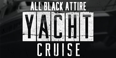 ALL BLACK ATTIRE  NIGHT  YACHT PARTY @ JEWEL YACHT tickets