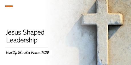 Healthy Churches Forum | Vital Leadership: Jesus Shaped Leadership tickets