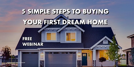 5 SIMPLE STEPS TO BUYING YOUR FIRST DREAM HOME tickets
