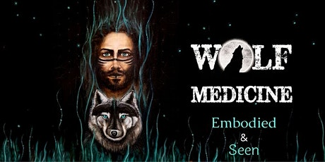 WOLF MEDICINE - EMBODIED & SEEN tickets