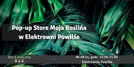 Pop-up Store Moja Roślina już 6-8 listopada w Elektrowni Powiśle! tickets