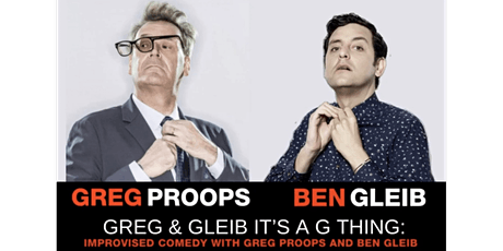 Greg & Gleib It's a G thing: Improvised Comedy with Greg Proops & Ben Gleib tickets