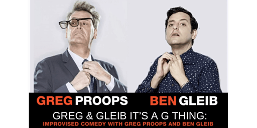 Greg & Gleib It's a G thing: Improvised Comedy With Greg Proops & Ben Gleib