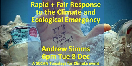 Rapid+Fair Response to Climate & Eco Emergency: Andrew Simms 6pm Tue 8 Dec tickets