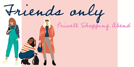 Friends only Private Shopping Tickets