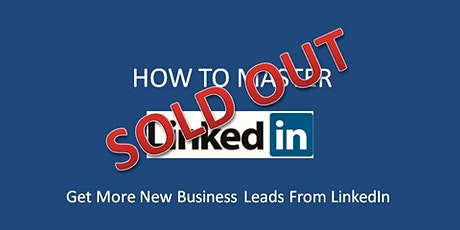 SOLD OUT - GET MORE NEW BUSINESS LEADS FROM LINKEDIN - SOLD OUT tickets