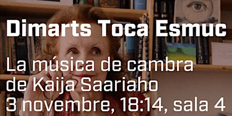Dimarts Toca ESMUC: La música de cambra de Kaija Saariaho entradas