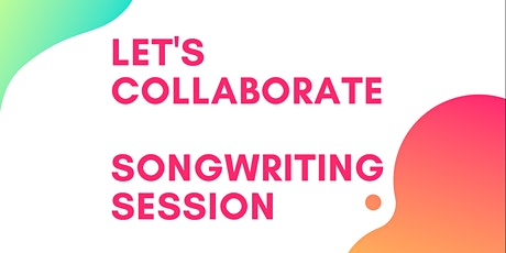 Let's Collaborate! Group Songwriting Session tickets