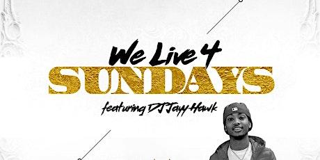 #WELIVE4SUNDAYS featuring DJ Jayy Hawk - November 1st - Weekend Finale tickets