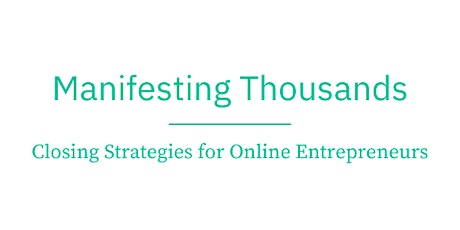 Manifesting Thousands: SMM & Closing Strategies For Online Entrepreneurs tickets