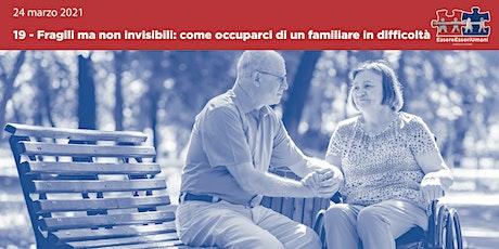 Fragili ma non invisibili: come occuparci di una familiare in difficoltà biglietti
