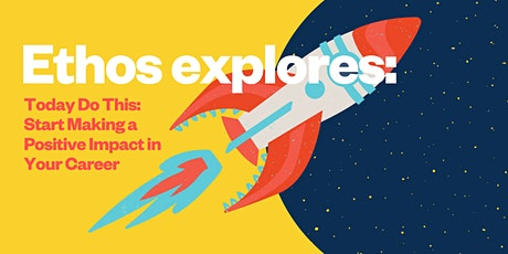 Ethos X Today Do This: Start Making a Positive Impact in Your Career tickets