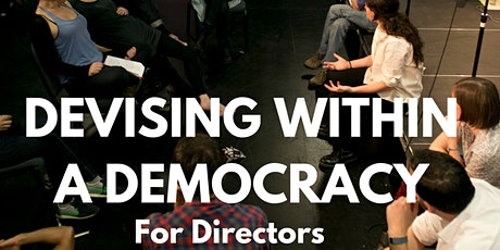 Devising Within a Democracy: For Directors with Rachel and Zhailon tickets