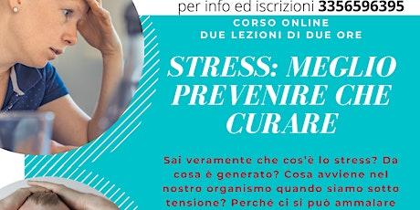 STRESS: meglio prevenire che curare (4 ore in 2 incontri online) biglietti