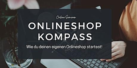 Onlineshop Kompass Seminar  - Wie du deinen eigenen Onlineshop startest! Tickets