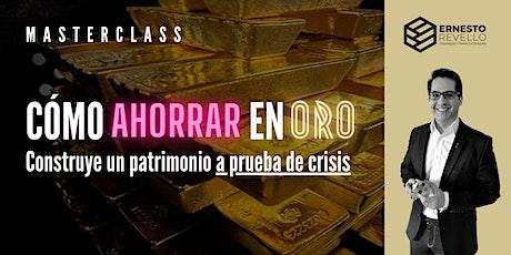 MASTERCLASS | AHORRAR EN ORO Y CONSTRUIR UN PATRIMONIO A PRUEBA DE CRISIS entradas