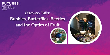 Discovery Talks: Bubbles, Butterflies, Beetles and the Optics of Fruit tickets
