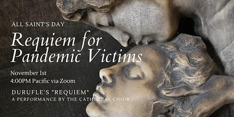For Pandemic Victims on All Saint's Day: Durufle's Requiem  via ZOOM tickets