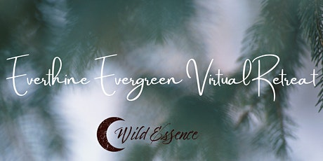 Everthine Evergreen Virtual Retreat tickets