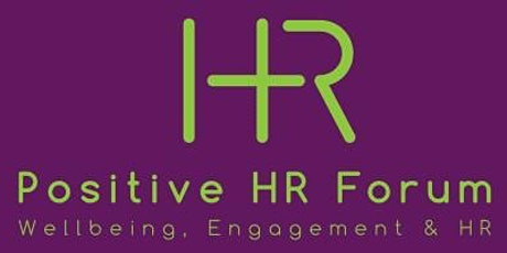Positive HR Forum - Looking after the wellbeing of HR Leaders (SESSION 2) tickets