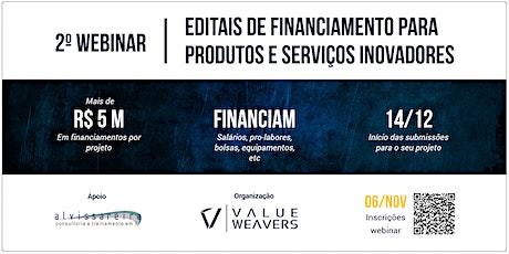 2o WEBINAR - EDITAIS DE FINANCIAMENTO PARA PRODUTOS E SERVIÇOS INOVADORES ingressos