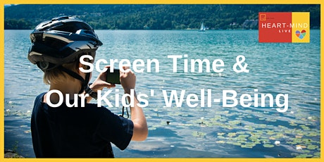 Screen Time & Our Kids' Well-Being: Heart-Mind Live Webinar tickets