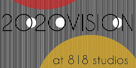 2020 VISION AT 818 STUDIOS. 2 pieces by 20 artists made in 2020. tickets