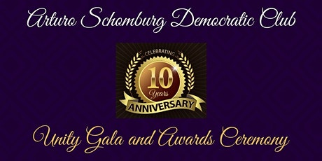 Arturo Schomburg Democratic Club10th Anniversary Unity Gala and Awards tickets