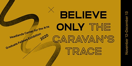 Believe only the caravan's trace: 2020 Graduate Fellow Exhibition tickets