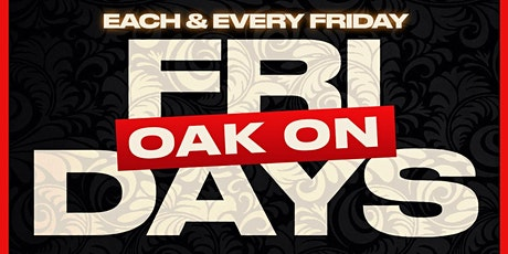 OAK ON FRIDAYS - ATLANTA'S HOTTEST FRIDAY NIGHT PARTY #GQEVENT tickets