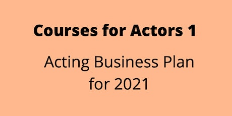 Courses for Actors 1 - Acting Business Plan for 2021