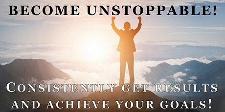 BECOME UNSTOPPABLE! How to consistently DO more of the right things to win! tickets