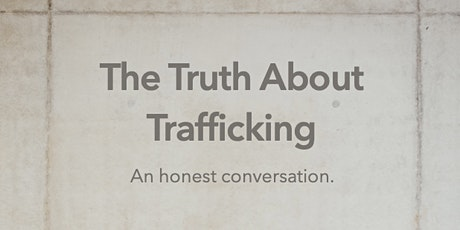 The Truth About Trafficking: An Honest Conversation - Virtual Panel tickets